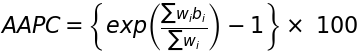 AAPC = \left\{ exp \left( \frac{\sum w_i b_i}{\sum w_i} \right) - 1 \right\} \times\ 100.