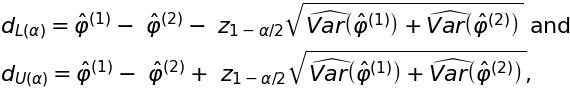 d_{L \left( \alpha \right)} = \^\varphi^{\left( 1 \right)} -\ \^\varphi^{\left( 2 \right)} -\ z_{1 - \alpha / 2} \sqrt{\widehat{Var} \left( \^\varphi^{\left( 1 \right)} \right) + \widehat{Var} \left( \^\varphi^{\left( 2 \right)} \right) }$ and $d_{U \left( \alpha \right)} = \^\varphi^{\left( 1 \right)} -\ \^\varphi^{\left( 2 \right)} +\ z_{1 - \alpha / 2} \sqrt{\widehat{Var} \left( \^\varphi^{\left( 1 \right)} \right) + \widehat{Var} \left( \^\varphi^{\left( 2 \right)} \right) },